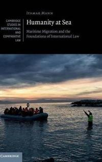 Humanity at Sea, Maritime Migration and the Foundations of International Law
