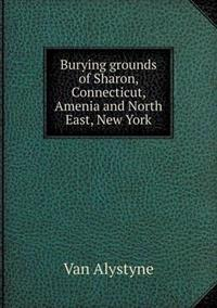 Burying Grounds of Sharon, Connecticut, Amenia and North East, New York