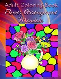 Adult Coloring Book: Flower Arrangement Mandala
