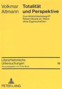 Totalitaet Und Perspektive: Zum Wirklichkeitsbegriff Robert Musils Im -Mann Ohne Eigenschaften-