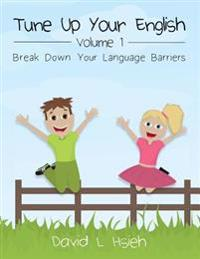 Tune Up Your English Volume 1: Break Down Your Language Barriers