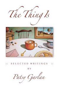 The Thing Is: Selected Writings by Patsy Garlan