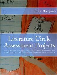 Literature Circle Assessment Projects: Twenty Authentic, Engaging, and Ready-To-Use Activities to Assess and Reinforce Students' Understanding of Lite