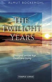 The Twilight Years: Thoughts on Old Age, Death and Dying