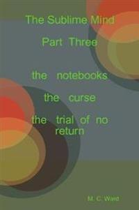 The Sublime Mind Part Three the Notebooks