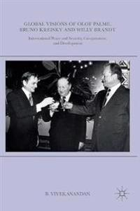 Global Visions of Olof Palme, Bruno Kreisky and Willy Brandt: International Peace and Security, Co-Operation, and Development