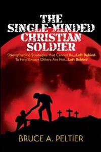The Single-Minded Christian Soldier: Strengthening Strategies That Cannot Be Left Behind to Help Ensure Others Are Not Left Behind