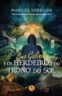 Lino Galindo: E OS Herdeiros Do Trono Do Sol