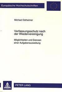 Verfassungsschutz Nach Der Wiedervereinigung: Moeglichkeiten Und Grenzen Einer Aufgabenausweitung
