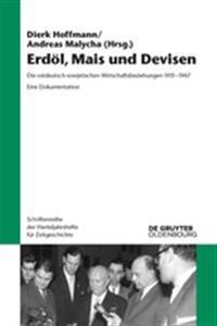 Erdöl, Mais Und Devisen: Die Ostdeutsch-Sowjetischen Wirtschaftsbeziehungen 1951-1967. Eine Dokumentation