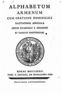 Alphabetum Armenum Cum Oratione Dominicali, Salutatione Angelica