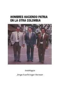 Hombres Haciendo Patria En La Otra Colombia