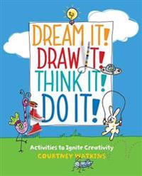 Dream It! Draw It! Think It! Do It!