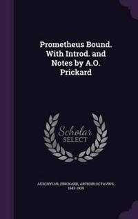 Prometheus Bound. with Introd. and Notes by A.O. Prickard