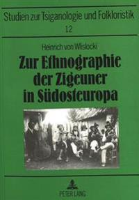 Zur Ethnographie Der Zigeuner in Suedosteuropa: Tsiganologische Aufsaetze Und Briefe Aus Dem Zeitraum 1880-1905