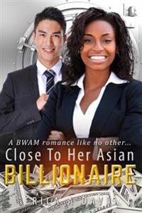 Close to Her Asian Billionaire: A Bwam Love Story for Adults