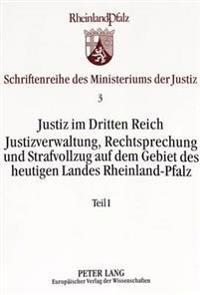 Justiz Im Dritten Reich: Justizverwaltung, Rechtsprechung Und Strafvollzug Auf Dem Gebiet Des Heutigen Landes Rheinland-Pfalz
