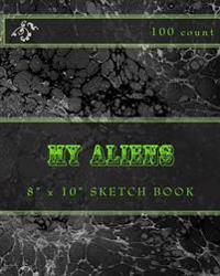 My Aliens: 8 X 10 Sketch Book (100 Count)