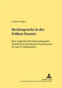 Rechtssprache in Der Fruehen Neuzeit: Eine Vergleichende Untersuchung Der Fremdwortverwendung in Gesetzen Des 16. Und 17. Jahrhunderts