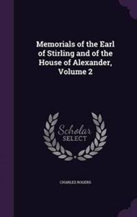 Memorials of the Earl of Stirling and of the House of Alexander; Volume 2