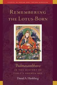 Remembering the Lotus-Born: Padmasambhava in the History of Tibet's Golden Age