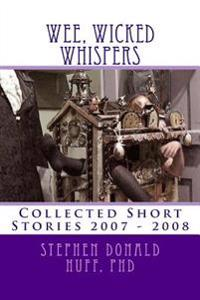 Wee Wicked Whispers: Collected Short Stories 2007 - 2008