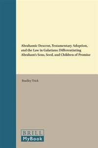Abrahamic Descent, Testamentary Adoption, and the Law in Galatians: Differentiating Abraham's Sons, Seed, and Children of Promise