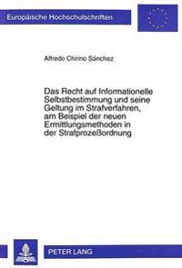 Das Recht Auf Informationelle Selbstbestimmung Und Seine Geltung Im Strafverfahren, Am Beispiel Der Neuen Ermittlungsmethoden in Der Strafprozessordnu
