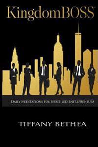 Kingdomboss: Daily Meditations for Spirit-Led Entrepreneurs