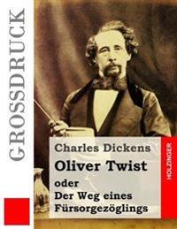 Oliver Twist Oder Der Weg Eines Fursorgezoglings (Grossdruck)