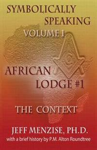 Symbolically Speaking Vol 1.: African Lodge #1, the Context