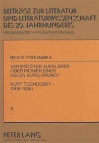 Verspaeteter Aufklaerer Oder Pionier Einer Neuen Aufklaerung?. Kurt Tucholsky (1918-1935)
