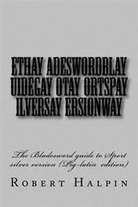 Ethay Adeswordblay Uidegay Otay Ortspay Ilversay Ersionway