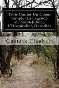 Trois Contes Un Coeur Simple, La Legende de Saint-Julien, L'Hospitalier, Herodias
