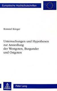 Untersuchungen Und Hypothesen Zur Ansiedlung Der Westgoten, Burgunder Und Ostgoten