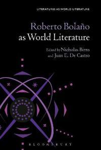 Roberto Bolaño As World Literature