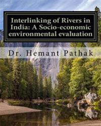 Interlinking of Rivers in India: A Socio-Economic Environmental Evaluation