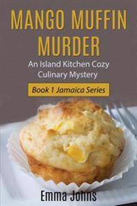 Mango Muffin Murder: Island Kitchen Cozy Culinary Mystery