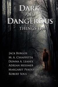 Dark and Dangerous Things III