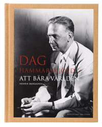 Dag Hammarskjöld : att bära världen