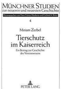 Tierschutz Im Kaiserreich: Ein Beitrag Zur Geschichte Des Vereinswesens