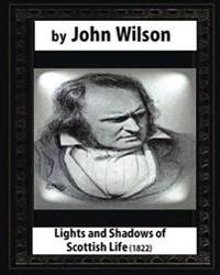 Lights and Shadows of Scottish Life (1822), by John Wilson
