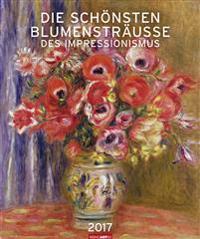 Die schönsten Blumensträuße des Impressionismus 2017 Kalender 2017