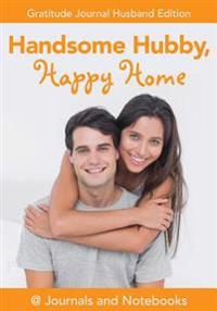 Handsome Hubby, Happy Home. Gratitude Journal Husband Edition