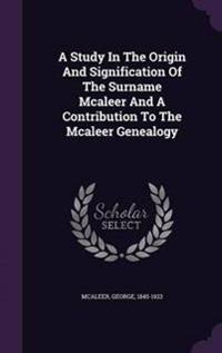 A Study in the Origin and Signification of the Surname McAleer and a Contribution to the McAleer Genealogy