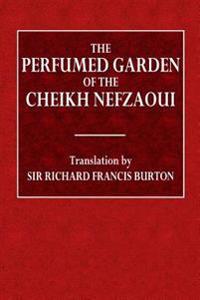 The Perfumed Garden of Cheikh Nefzaoui: A Manual of Arabian Erotology (XVI. Century)