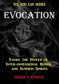 Evocation: Evoke the Power of Inter-Dimensional Beings and Summon Spirits
