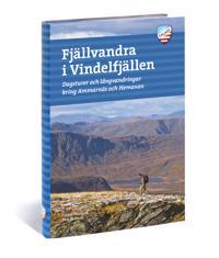 Fjällvandra i Vindelfjällen : vandringar kring Ammarnäs & Hemavan och 50 andra turer i Sveriges största naturreservat