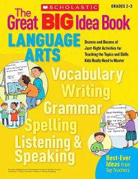 The Great Big Idea Book: Language Arts, Grades 2-3: Dozens and Dozens of Just-Right Activities for Teaching the Topics and Skills Kids Really Need to