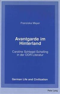Avantgarde Im Hinterland: Caroline Schlegel-Schelling in Der Ddr-Literatur